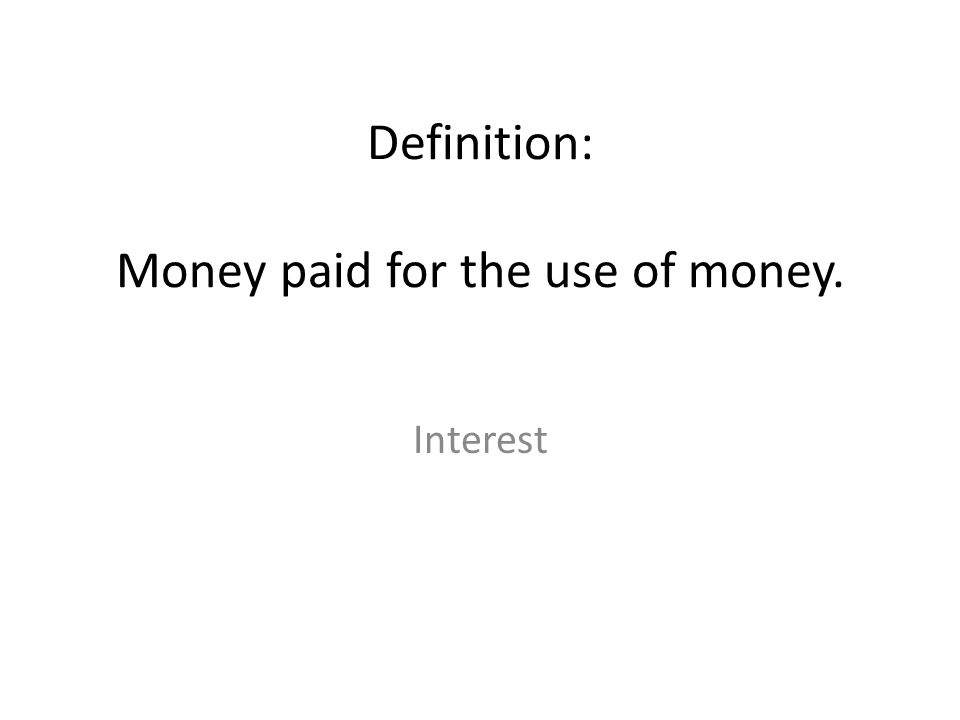 Definition: Money paid for the use of money.