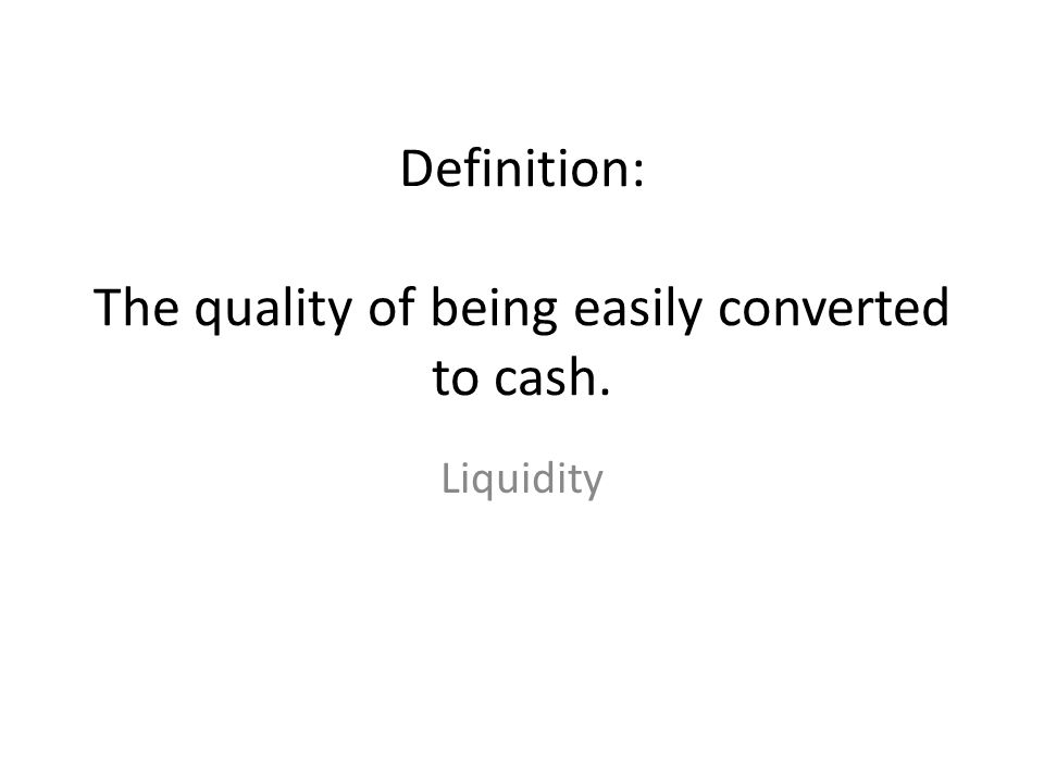 Definition: The quality of being easily converted to cash.