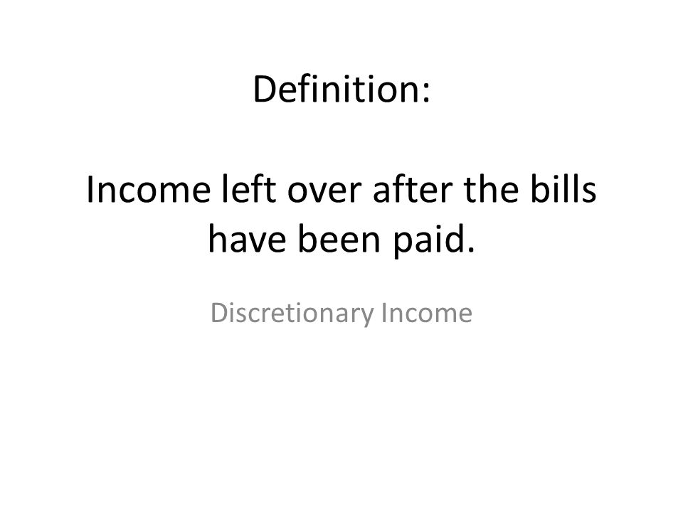 Definition: Income left over after the bills have been paid.