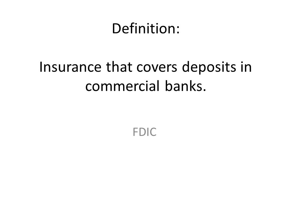 Definition: Insurance that covers deposits in commercial banks.