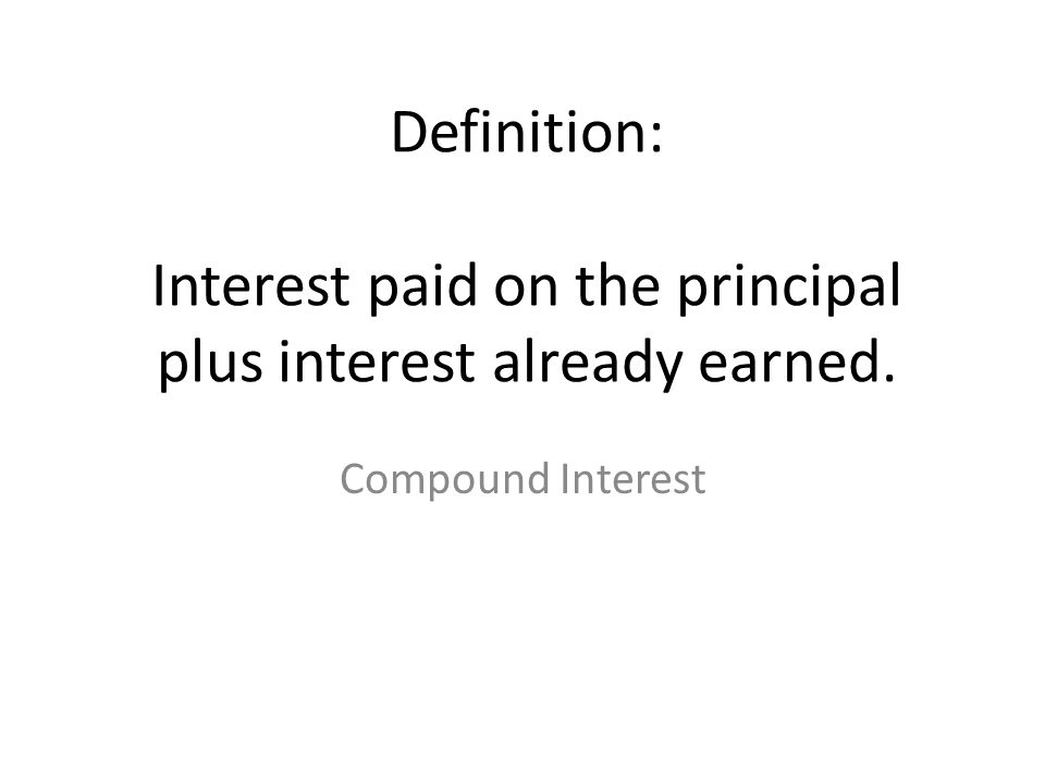Definition: Interest paid on the principal plus interest already earned.