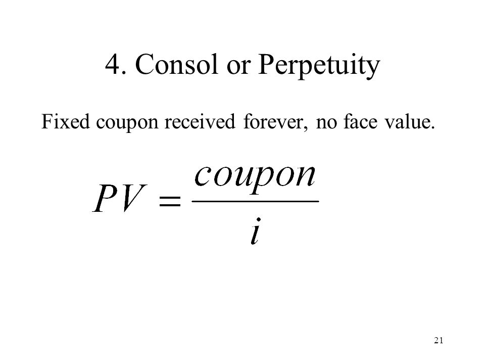 4. Consol or Perpetuity Fixed coupon received forever, no face value.