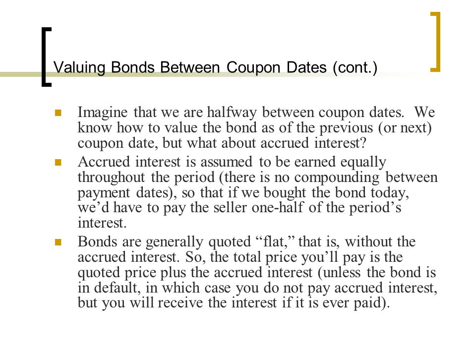 Valuing Bonds Between Coupon Dates (cont.)