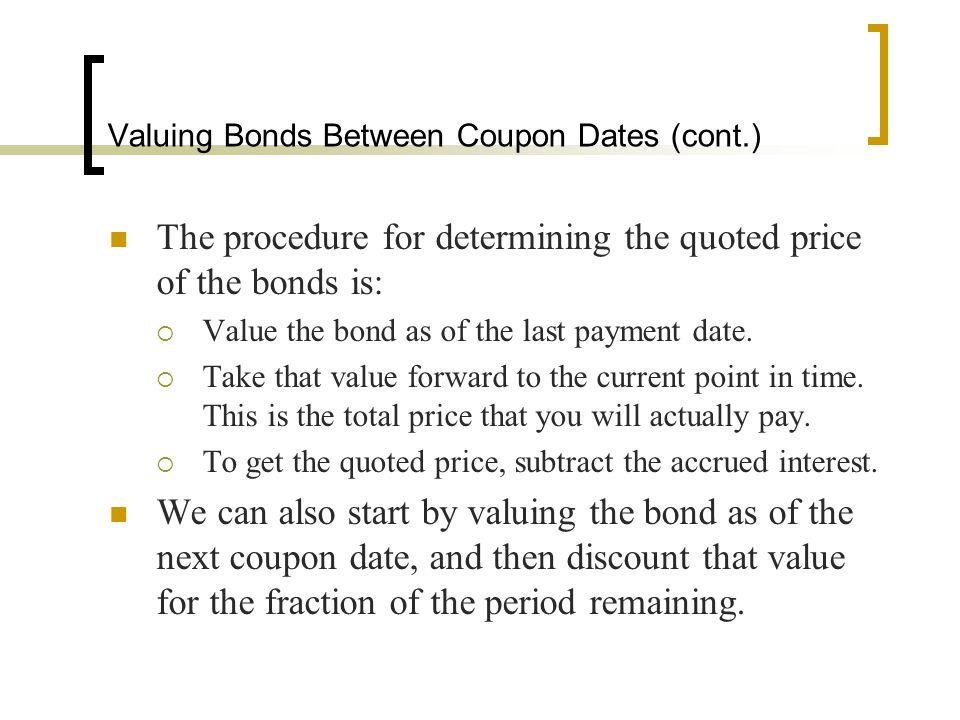 Valuing Bonds Between Coupon Dates (cont.)