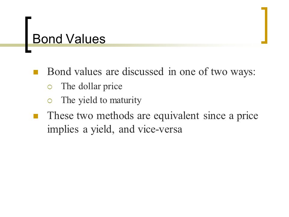 Bond Values Bond values are discussed in one of two ways: