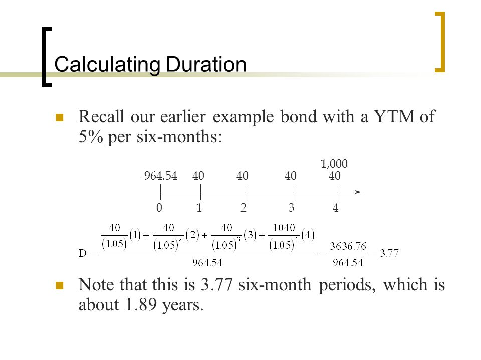Calculating Duration Recall our earlier example bond with a YTM of 5% per six-months: