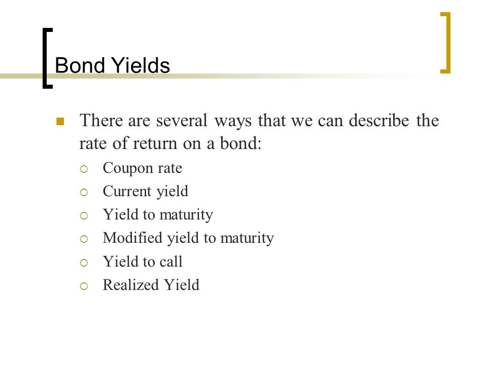 Bond Yields There are several ways that we can describe the rate of return on a bond: Coupon rate.