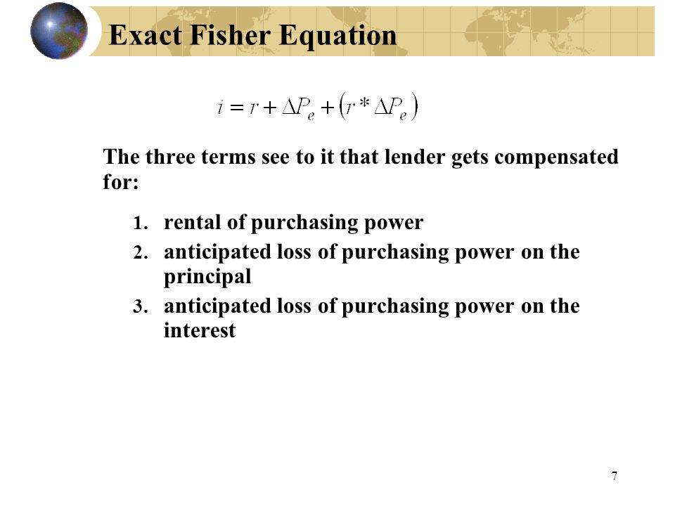 Exact Fisher Equation The three terms see to it that lender gets compensated for: rental of purchasing power.