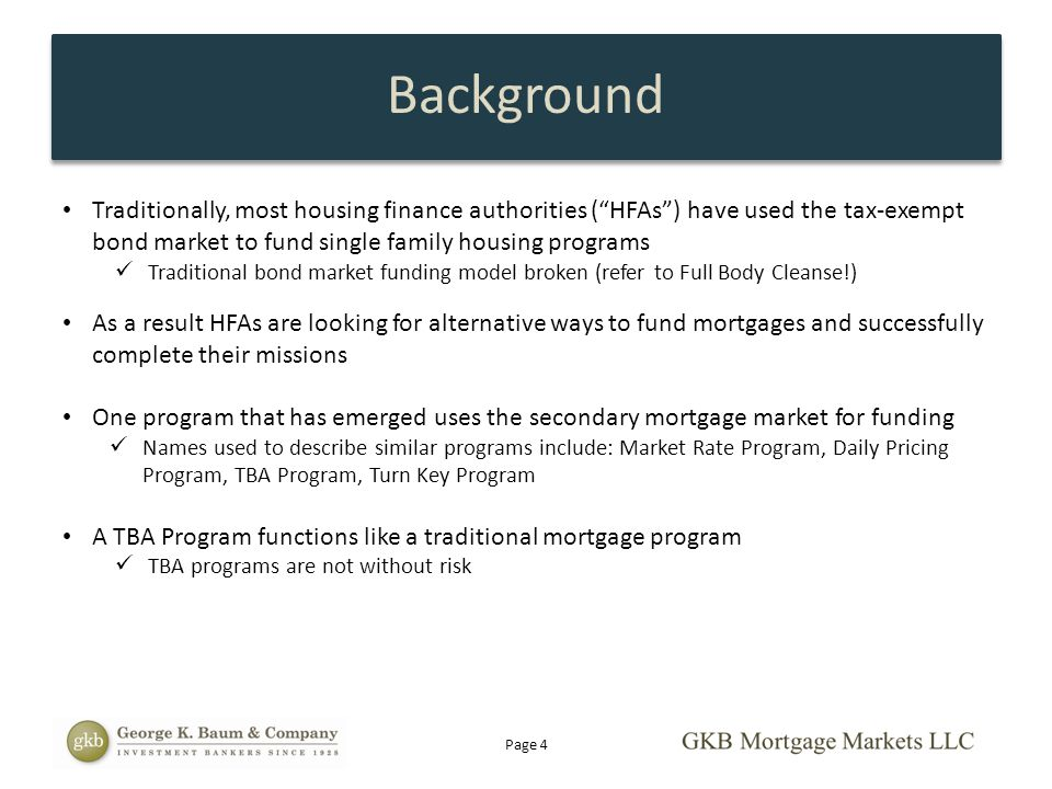 Background Traditionally, most housing finance authorities ( HFAs ) have used the tax-exempt bond market to fund single family housing programs.