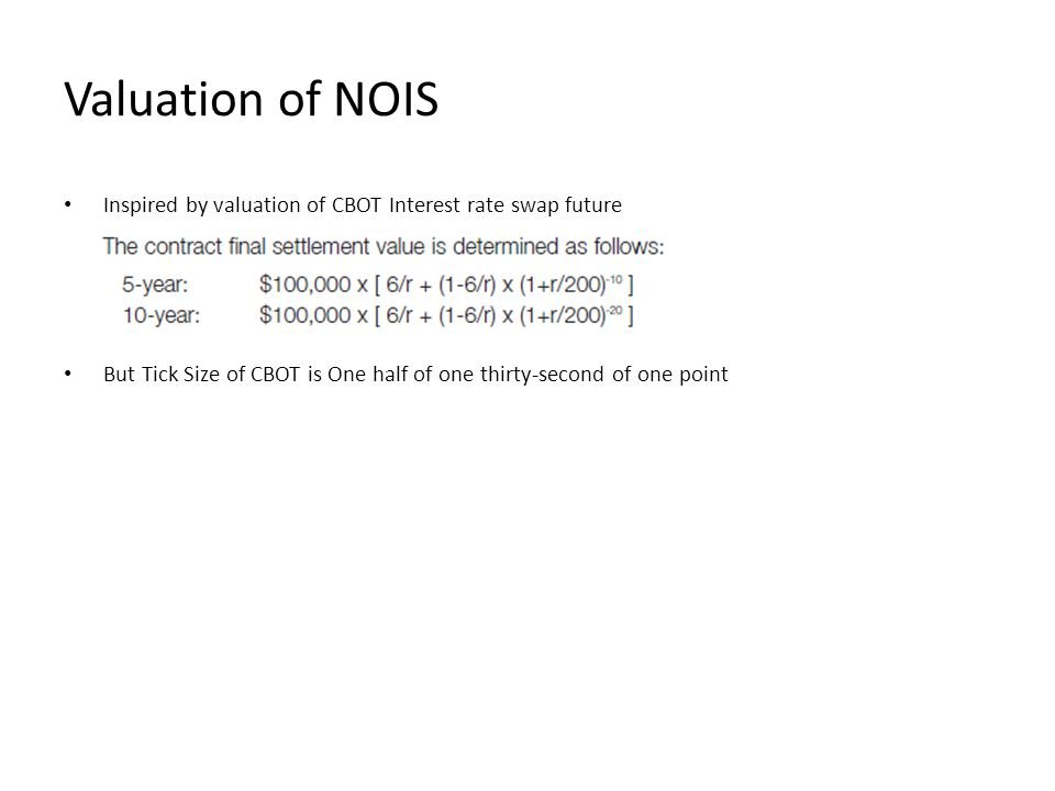 Valuation of NOIS Inspired by valuation of CBOT Interest rate swap future.
