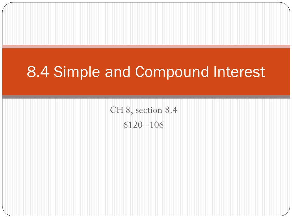 8.4 Simple and Compound Interest