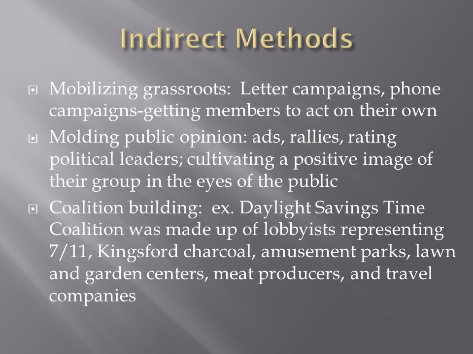 Indirect Methods Mobilizing grassroots: Letter campaigns, phone campaigns-getting members to act on their own.