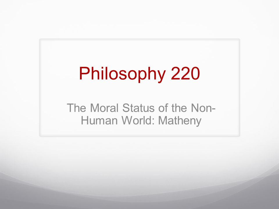 The Moral Status of the Non- Human World: Matheny