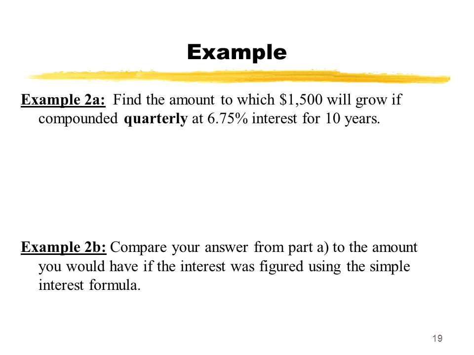 MAT 103 SPRING 2009 Example. Example 2a: Find the amount to which $1,500 will grow if compounded quarterly at 6.75% interest for 10 years.