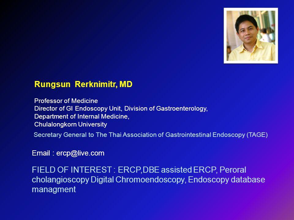 Rungsun Rerknimitr, MD Professor of Medicine. Director of GI Endoscopy Unit, Division of Gastroenterology,