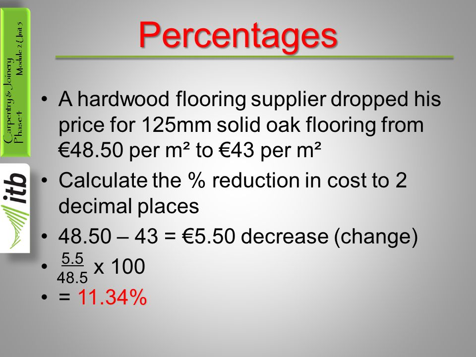 Percentages A hardwood flooring supplier dropped his price for 125mm solid oak flooring from €48.50 per m² to €43 per m².