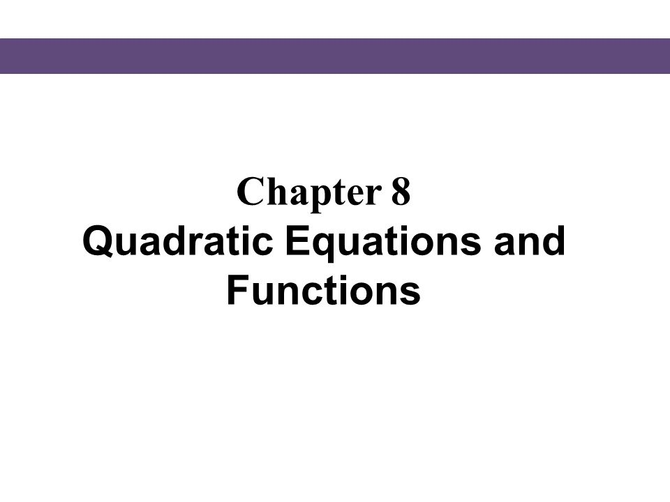 Chapter 8 Quadratic Equations and Functions