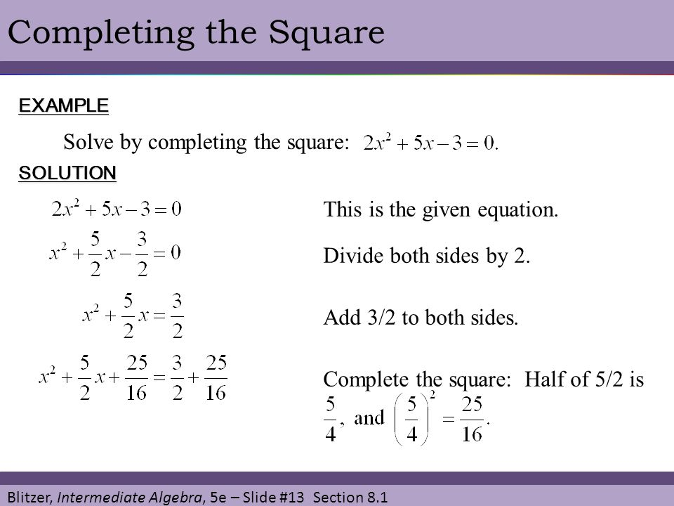Completing the Square Solve by completing the square: