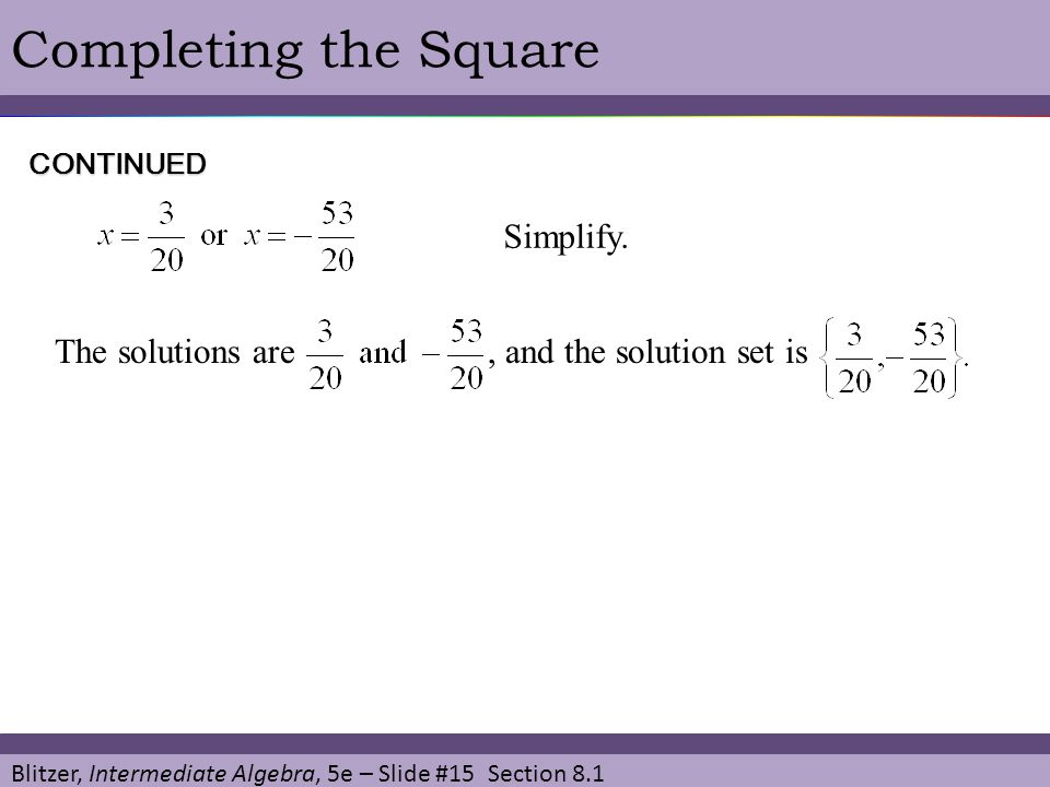 Completing the Square Simplify.