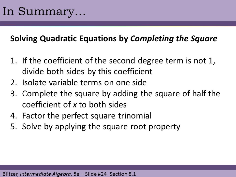 In Summary… Solving Quadratic Equations by Completing the Square
