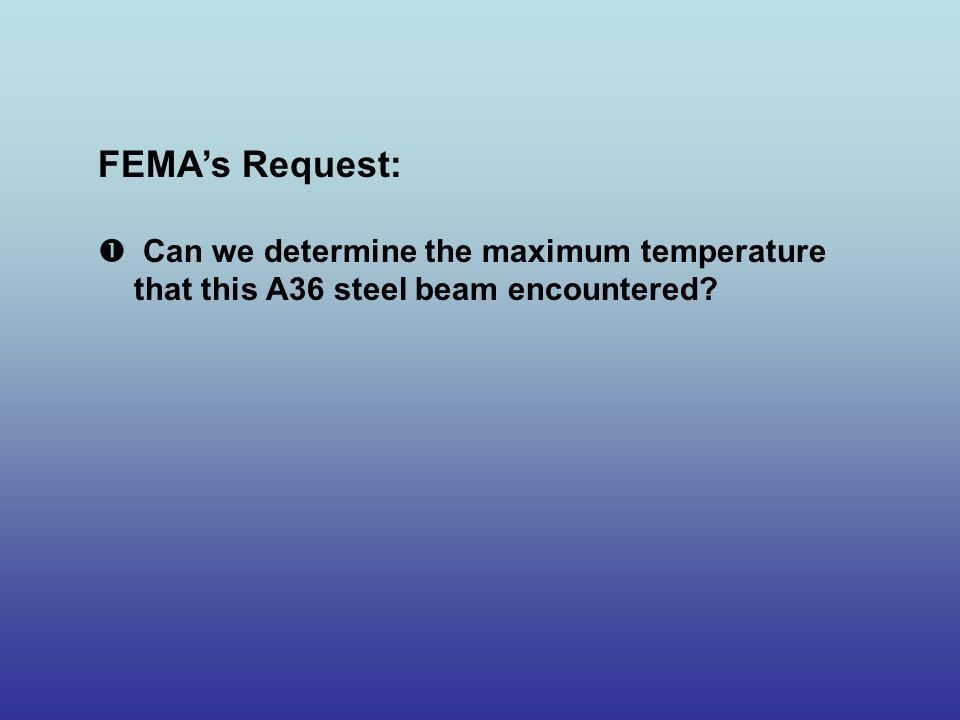 FEMA's Request: Can we determine the maximum temperature that this A36 steel beam encountered