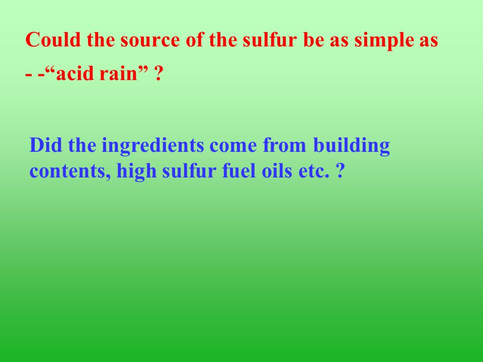 Could the source of the sulfur be as simple as - - acid rain