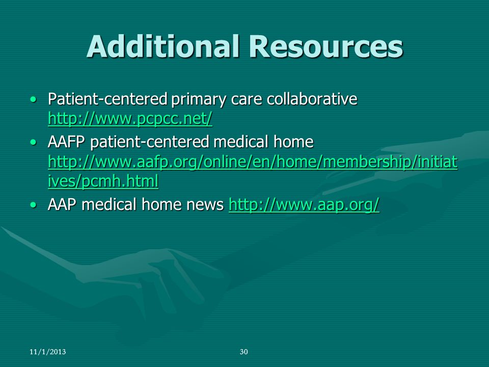 Additional Resources Patient-centered primary care collaborative http://www.pcpcc.net/
