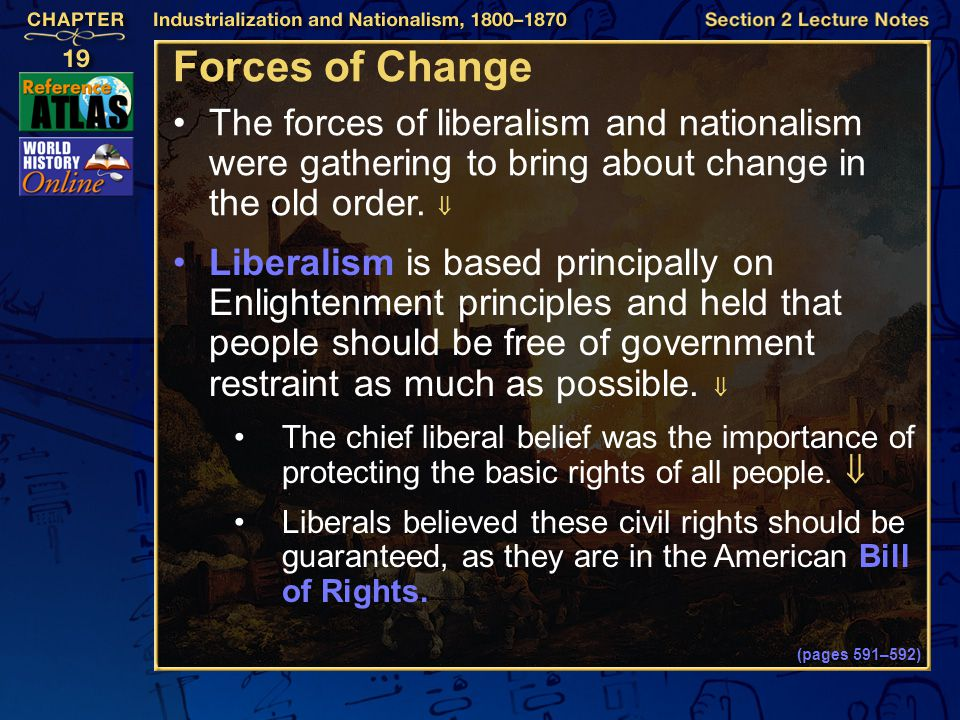 Forces of Change The forces of liberalism and nationalism were gathering to bring about change in the old order. 