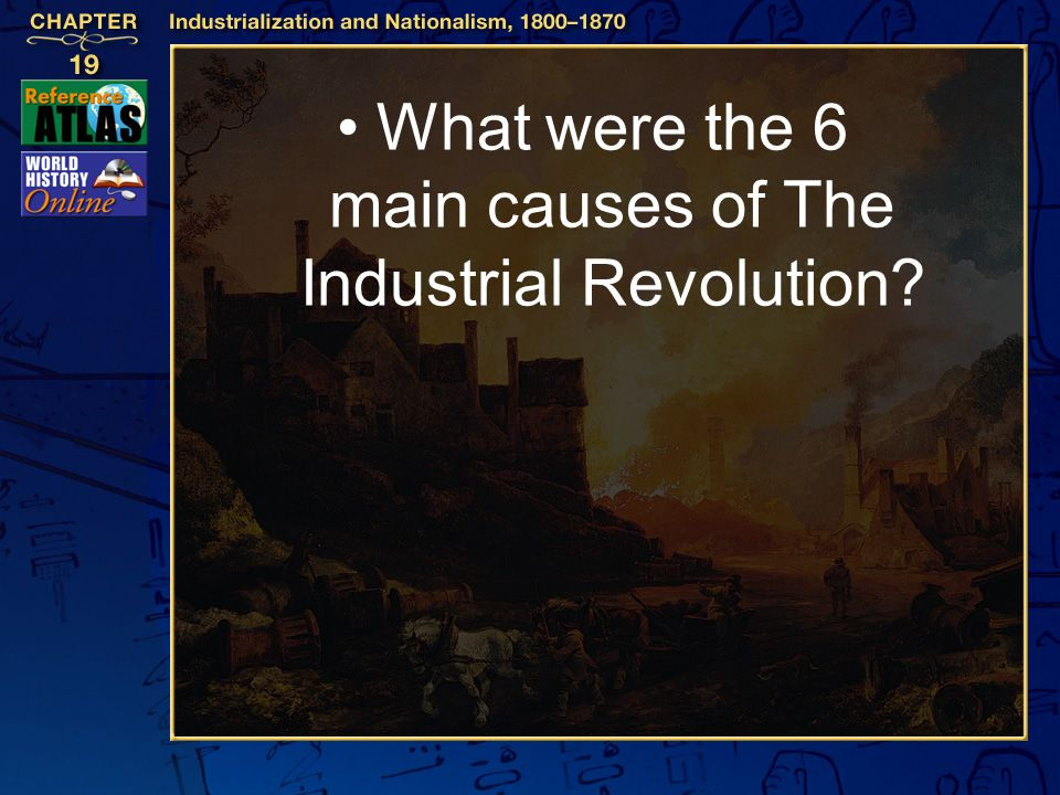 What were the 6 main causes of The Industrial Revolution