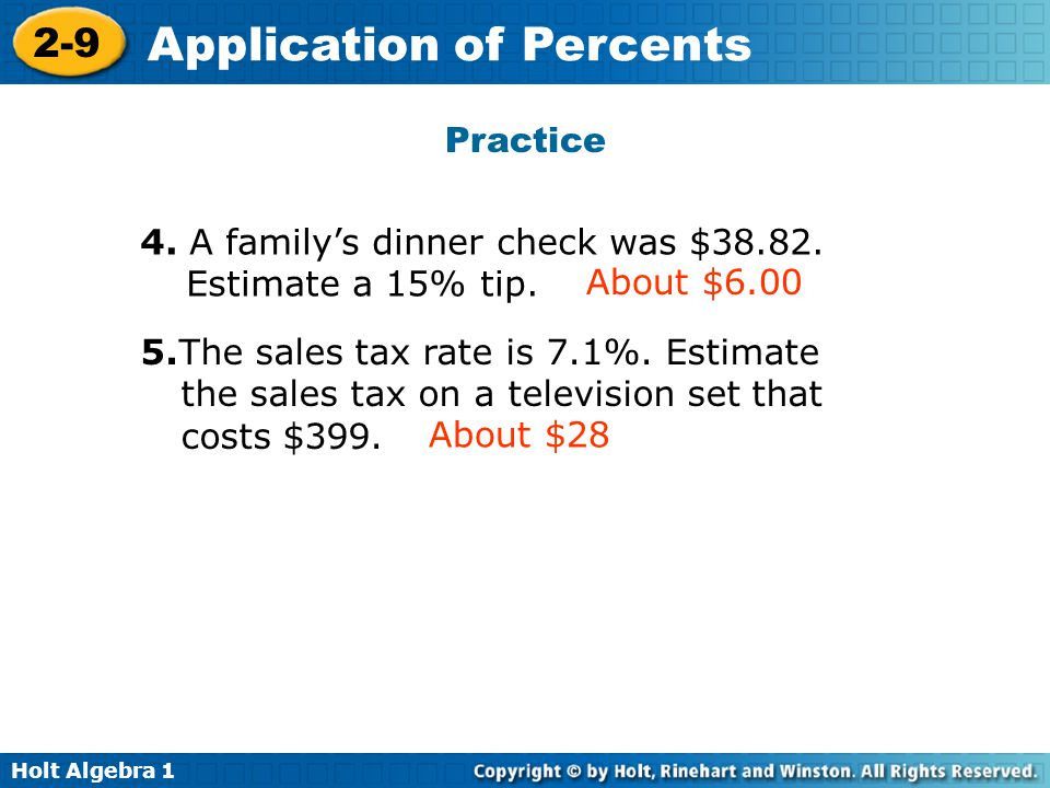 Practice 4. A family's dinner check was $38.82. Estimate a 15% tip. About $6.00.
