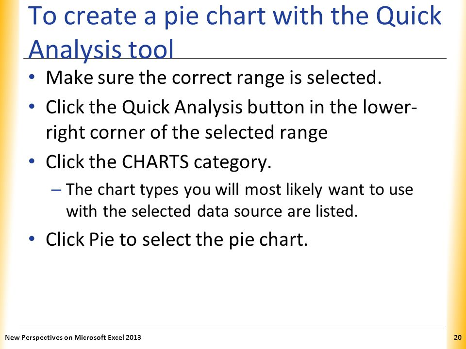 To create a pie chart with the Quick Analysis tool