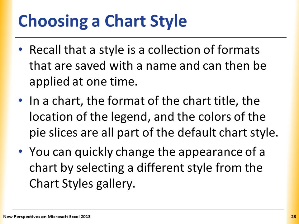 Choosing a Chart Style Recall that a style is a collection of formats that are saved with a name and can then be applied at one time.
