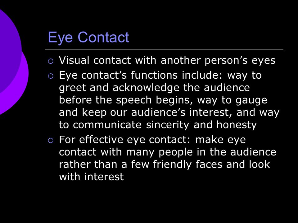 Eye Contact Visual contact with another person's eyes