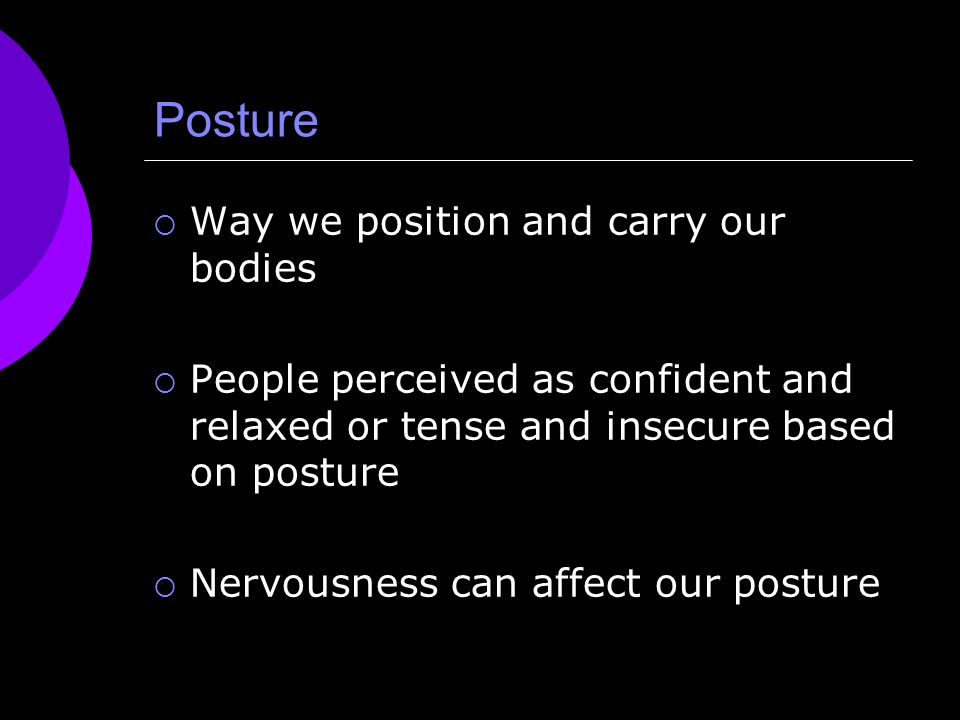 Posture Way we position and carry our bodies