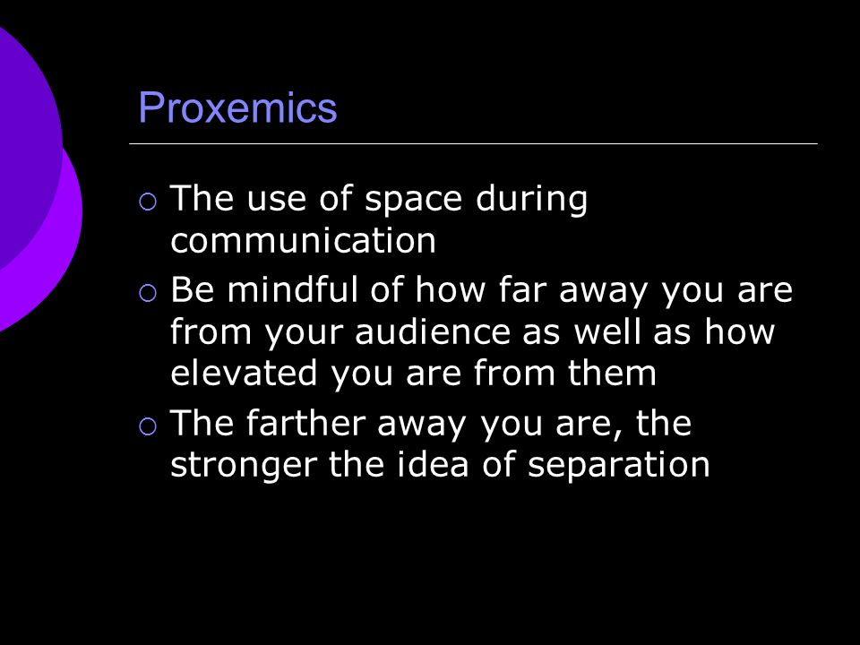 Proxemics The use of space during communication