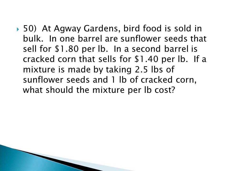 50) At Agway Gardens, bird food is sold in bulk