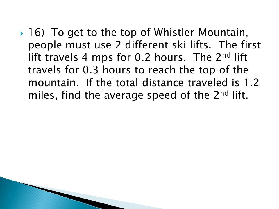 16) To get to the top of Whistler Mountain, people must use 2 different ski lifts.