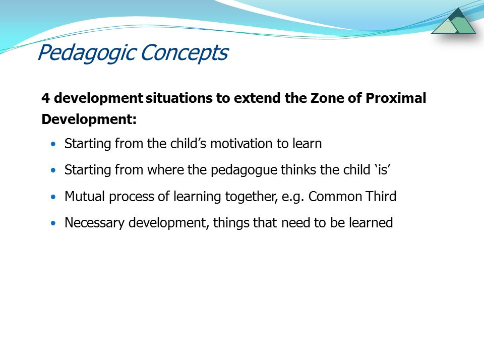 Pedagogic Concepts 4 development situations to extend the Zone of Proximal Development: Starting from the child's motivation to learn.