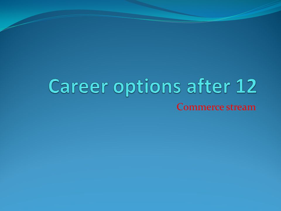 Career options after 12 Commerce stream