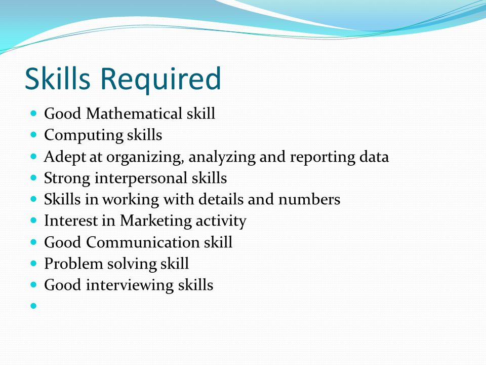 Skills Required Good Mathematical skill Computing skills