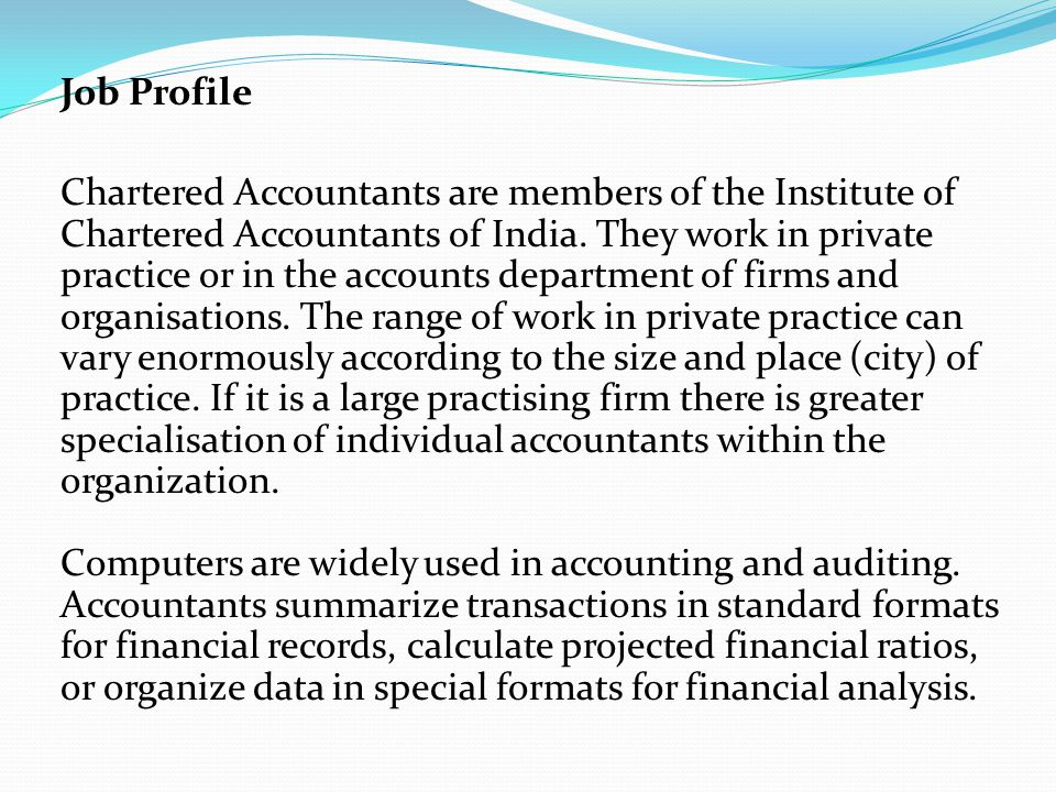 Job Profile Chartered Accountants are members of the Institute of Chartered Accountants of India.