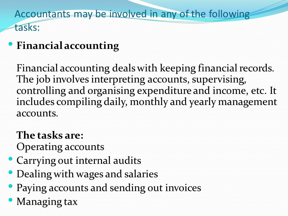 Accountants may be involved in any of the following tasks: