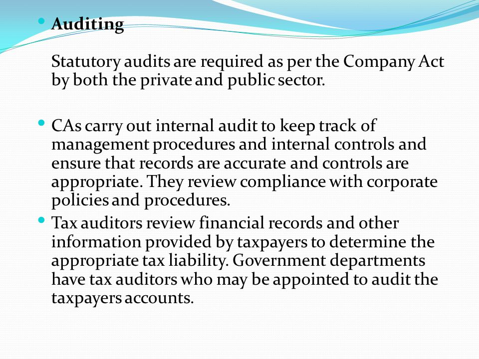 Auditing Statutory audits are required as per the Company Act by both the private and public sector.