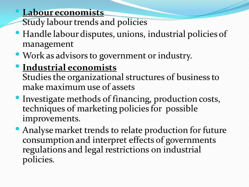 Labour economists Study labour trends and policies