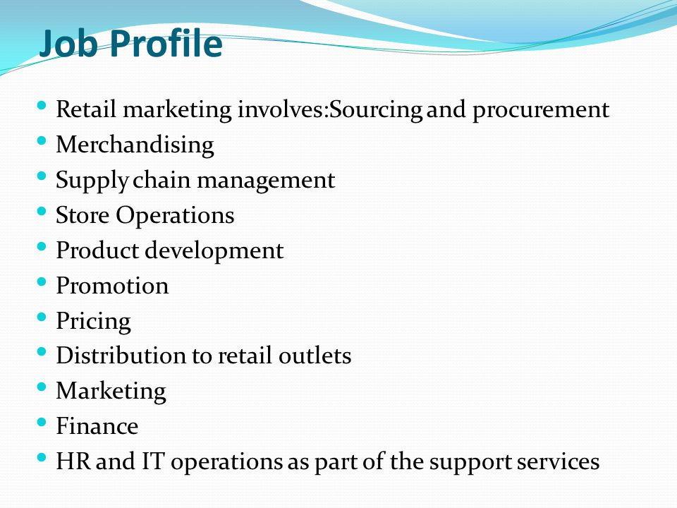 Job Profile Retail marketing involves:Sourcing and procurement