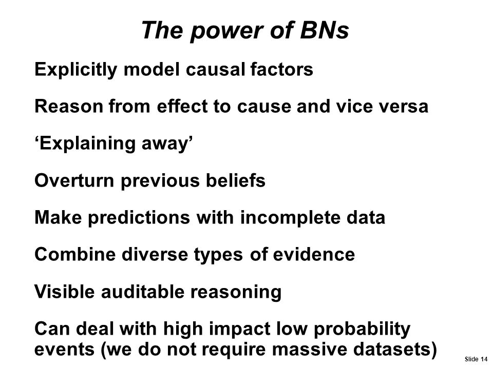 The power of BNs Explicitly model causal factors