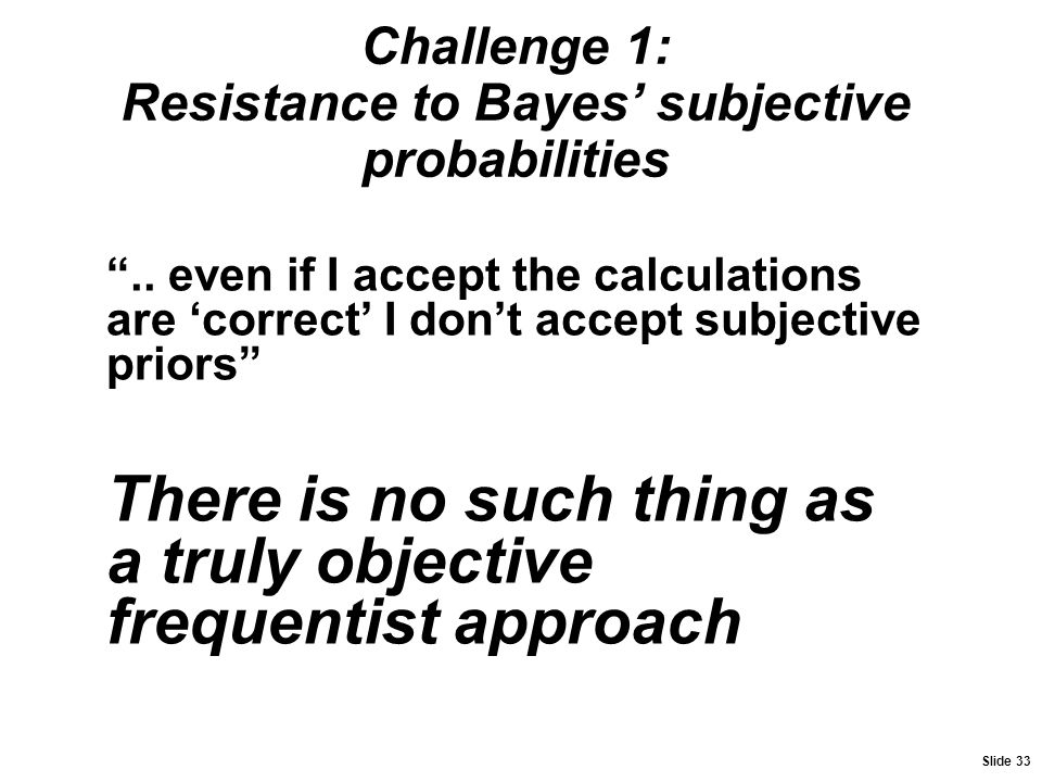 Challenge 1: Resistance to Bayes' subjective probabilities