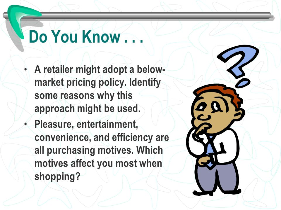 Do You Know . . . A retailer might adopt a below-market pricing policy. Identify some reasons why this approach might be used.