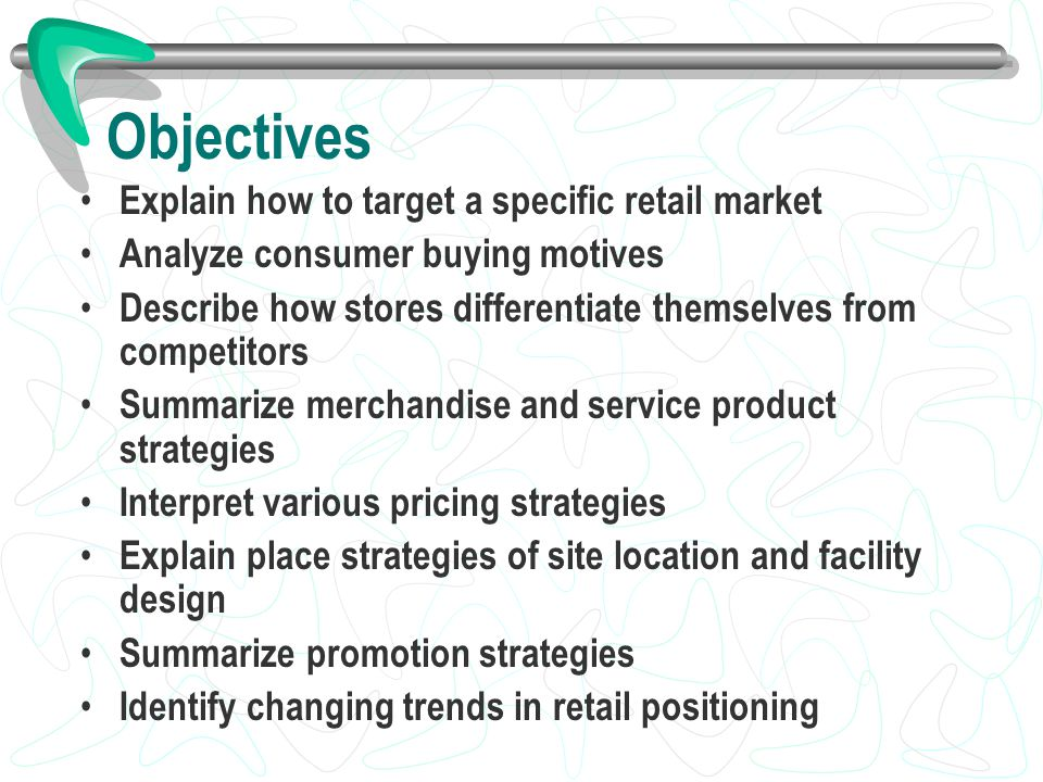 Objectives Explain how to target a specific retail market