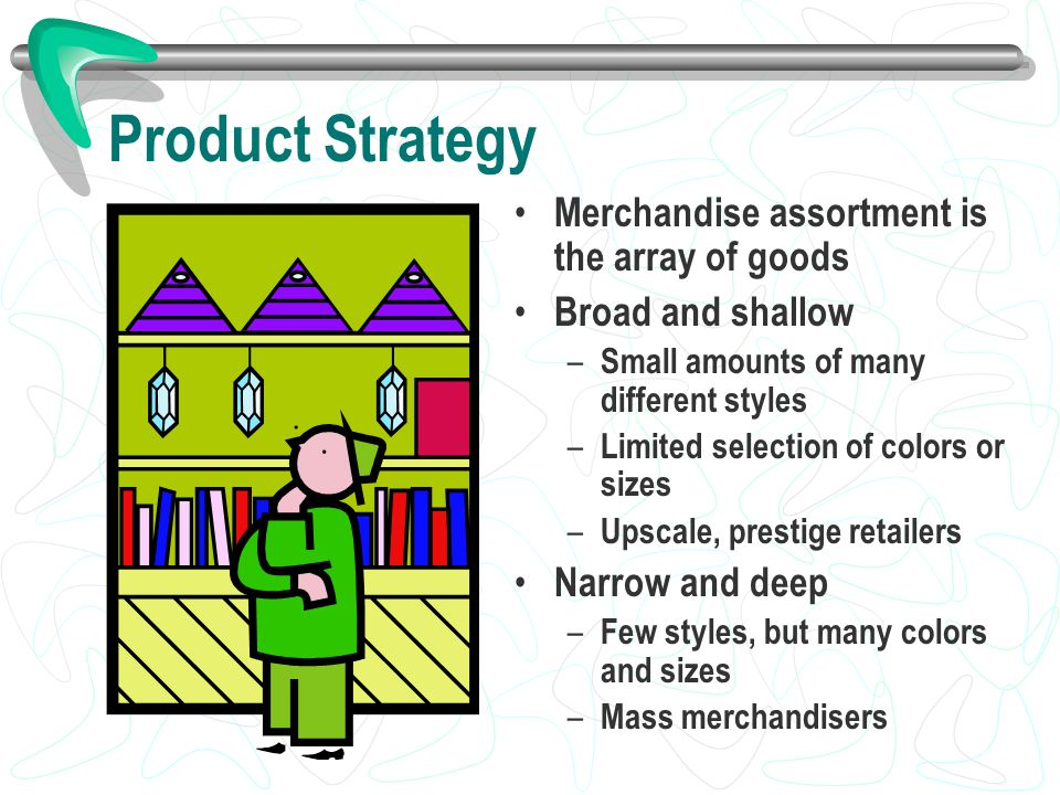 Product Strategy Merchandise assortment is the array of goods